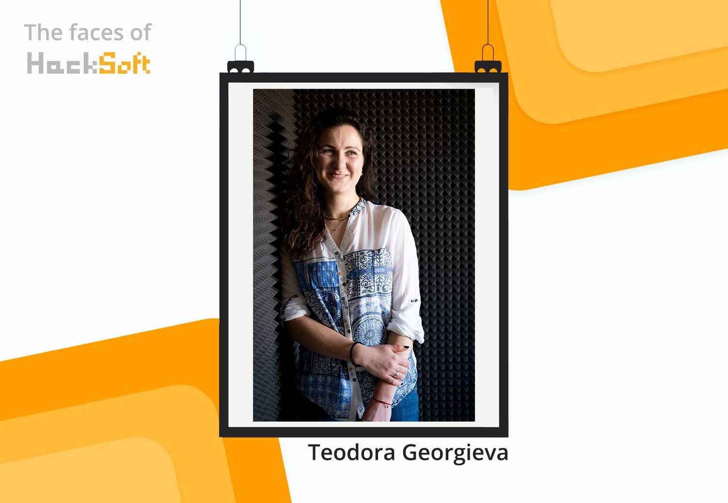 Behind any successful company, stands a motivated team. We would love to introduce you to Teodora Georgieva.
