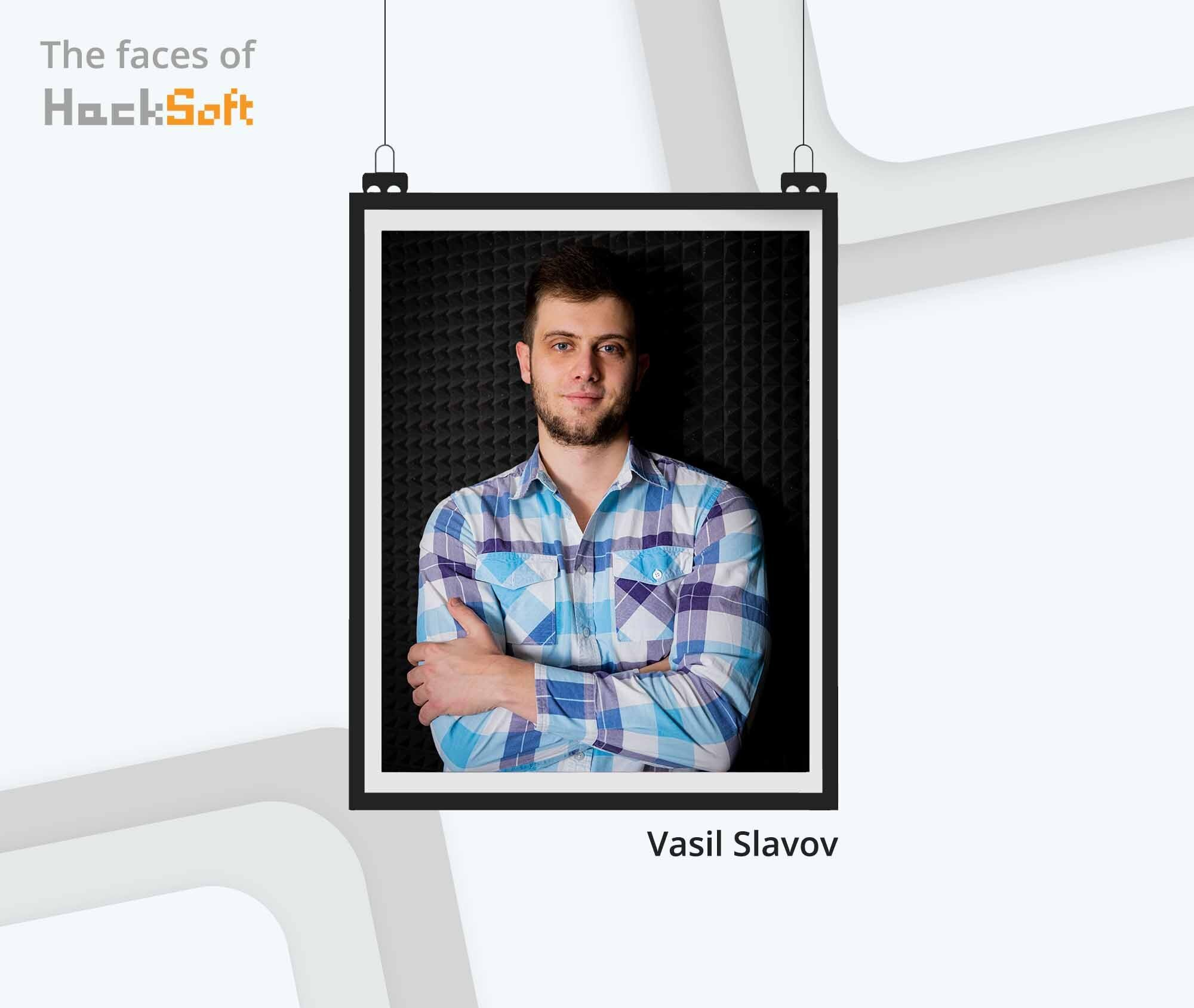 Behind any successful company, stands a motivated team. We would love to introduce you to Vasil Slavov.